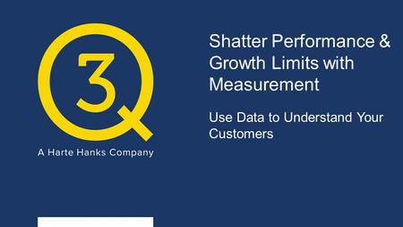 Shatter Performance & Growth Limits with Measurement Use Data to Understand Your Customers.