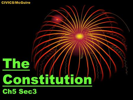 The Constitution Ch5 Sec3 CIVICS/McGuire. What is the Constitution? The constitution established our form of government, a republic. A republic is a government.