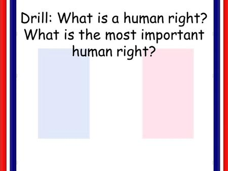 Drill: What is a human right? What is the most important human right?
