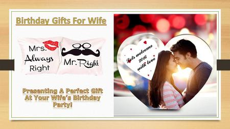 Birthday Gift For Wife In India,birthday gifts for wife has to be special and moving, why? Because they do so much for you also, it is a matter of pride.