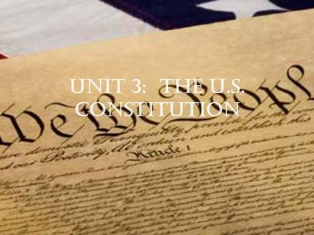 "Unit 3: The U.S. Constitution. Class Starter ""We the People of the United States, in Order to form a more perfect union, establish Justice, insure domestic."