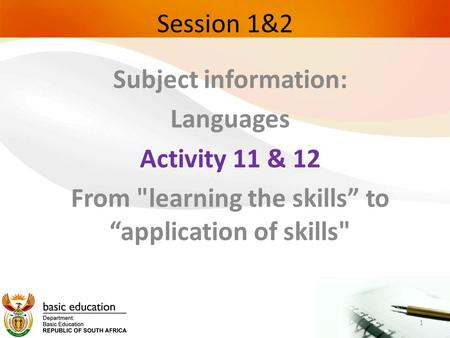 "Session 1&2 Subject information: Languages Activity 11 & 12 From learning the skills"" to ""application of skills 1."