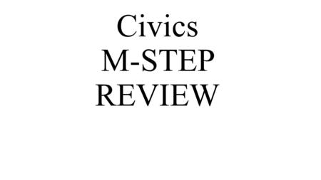 "Civics M-STEP REVIEW. What is the difference between ""Civic Responsibility"" and ""Private Responsibility? Civic Responsibilities Vote in elections Participate."