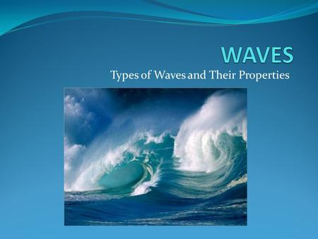 Types of Waves and Their Properties. Questions of the Week What is a wave? What kinds of waves are there?  hysics/vibration-and-