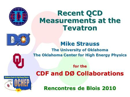 Recent QCD Measurements at the Tevatron Mike Strauss The University of Oklahoma The Oklahoma Center for High Energy Physics for the CDF and DØ Collaborations.
