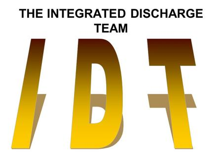 THE INTEGRATED DISCHARGE TEAM. Where we came from In August 2004 five different teams were amalgamated into one. The five teams were: Social Worker and.