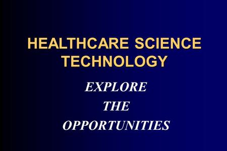 HEALTHCARE SCIENCE TECHNOLOGY EXPLORE THE OPPORTUNITIES.