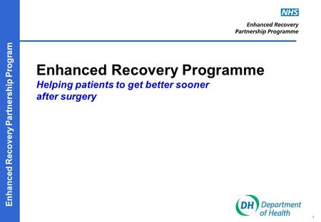 Enhanced Recovery Partnership Program Enhanced Recovery Programme Helping patients to get better sooner after surgery 1.