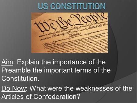 Aim: Explain the importance of the Preamble the important terms of the Constitution. Do Now: What were the weaknesses of the Articles of Confederation?