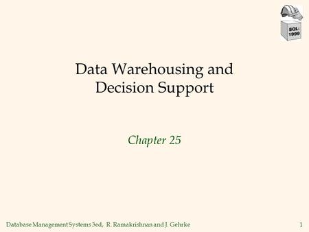 Database Management Systems 3ed, R. Ramakrishnan and J. Gehrke1 Data Warehousing and Decision Support Chapter 25.