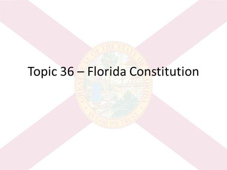 Topic 36 – Florida Constitution. WAR – Write And Reflect Write today's Learning Goal: – I will be able to… compare the constitutions of the United States.