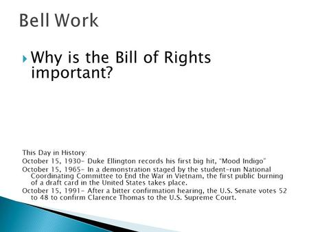 " Why is the Bill of Rights important? This Day in History: October 15, 1930- Duke Ellington records his first big hit, ""Mood Indigo"" October 15, 1965-"
