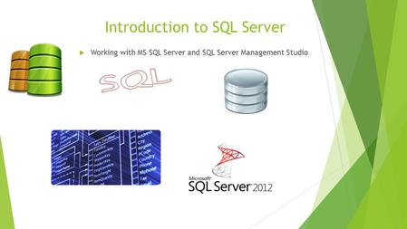 Introduction to SQL Server  Working with MS SQL Server and SQL Server Management Studio.