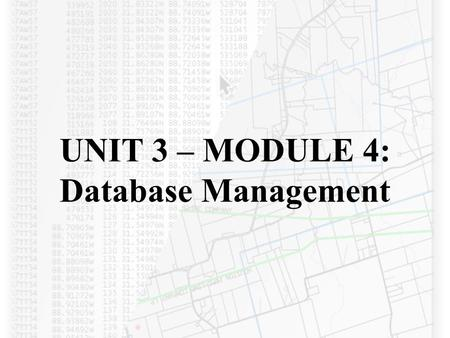 UNIT 3 – MODULE 4: Database Management. INTRODUCTION Managing data is a critically important function. It enables strategic searching & manipulation of.