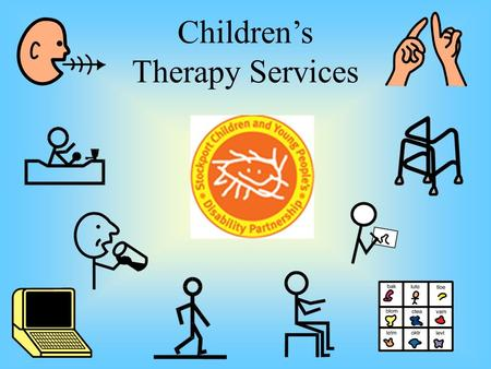 Children's Therapy Services. Who are Children's Therapy Services CEAS - Children's Equipment and adaptations OT - Occupational Therapy Physio - Physiotherapy.