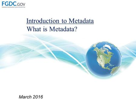 Introduction to Metadata March 2016 What is Metadata?