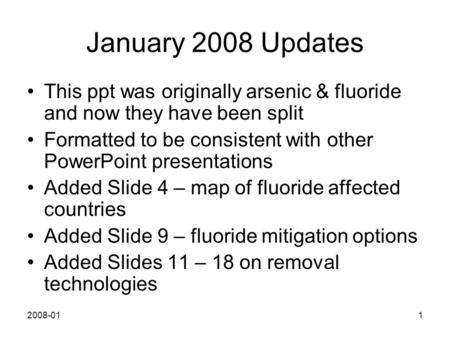 2008-011 January 2008 Updates This ppt was originally arsenic & fluoride and now they have been split Formatted to be consistent with other PowerPoint.