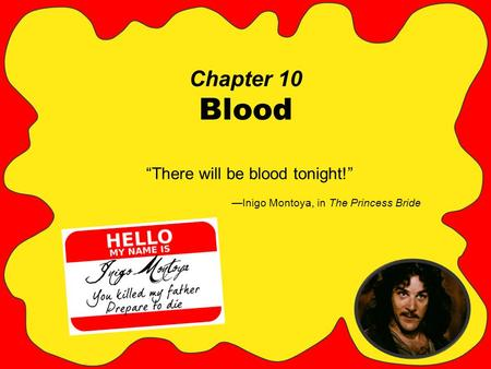 "Chapter 10 Blood ""There will be blood tonight!"" —Inigo Montoya, in The Princess Bride."