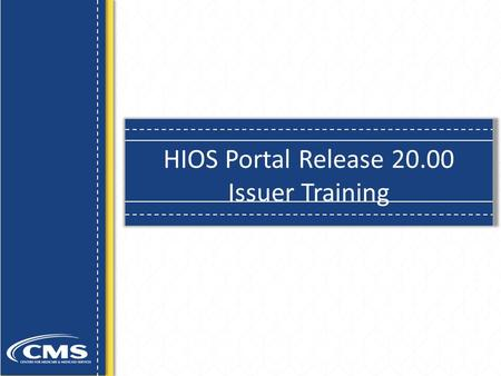 HIOS Portal Release 20.00 Issuer Training.  Provide an Overview of HIOS Portal Release 20 Enhancements  Outline CMS Portal UI Changes  Provide an Overview.