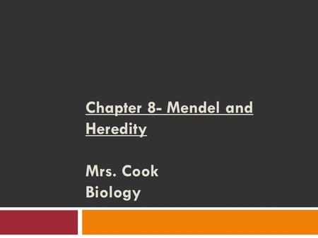 Chapter 8- Mendel and Heredity Mrs. Cook Biology.