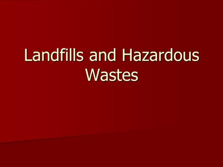 Landfills and Hazardous Wastes. Landfills In landfills, waste is buried in the ground or piled up in large, carefully engineered mounds In landfills,