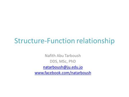 Structure-Function relationship Nafith Abu Tarboush DDS, MSc, PhD