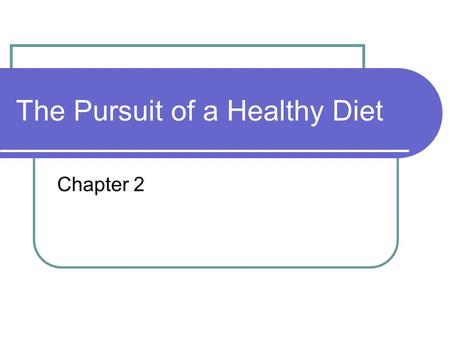 The Pursuit of a Healthy Diet Chapter 2. The ABCs of Eating for Health Adequacy Balance Calorie control Moderation Variety.