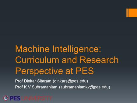 Machine Intelligence: Curriculum and Research Perspective at PES Prof Dinkar Sitaram Prof K V Subramaniam