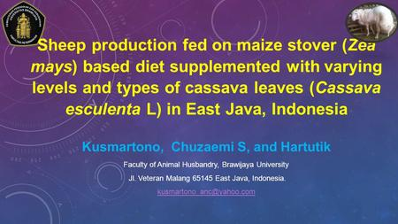 Sheep production fed on maize stover (Zea mays) based diet supplemented with varying levels and types of cassava leaves (Cassava esculenta L) in East Java,