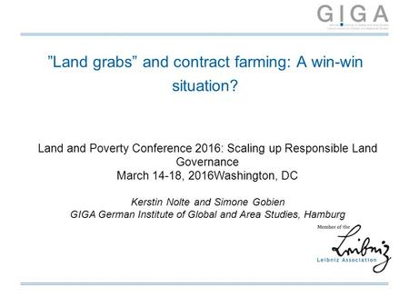 """Land grabs"" and contract farming: A win-win situation? Land and Poverty Conference 2016: Scaling up Responsible Land Governance March 14-18, 2016Washington,"