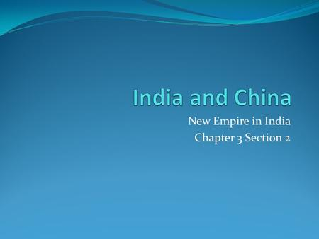 New Empire in India Chapter 3 Section 2