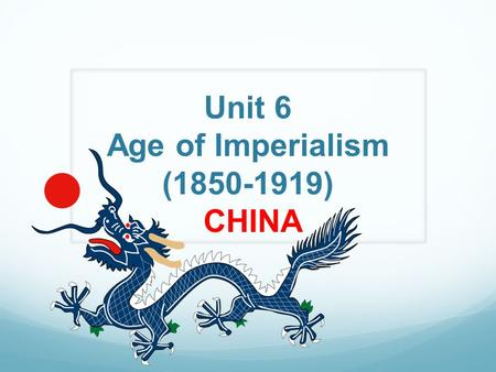Unit 6 Age of Imperialism (1850-1919) CHINA FACTS ON CHINA Wealth of resources that attracted western nations Tradition of weak central government Slow.