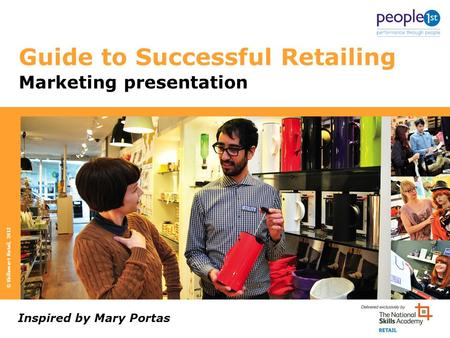 Guide to Successful Retailing Inspired by Mary Portas Marketing presentation © Skillsmart Retail, 2012.