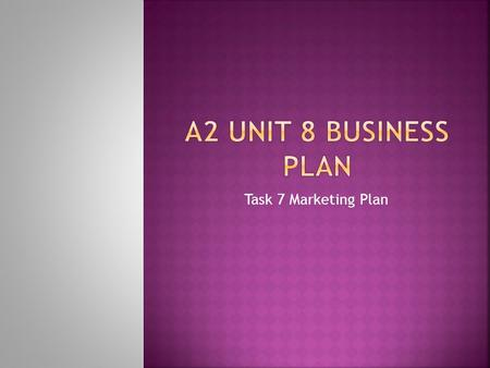 Task 7 Marketing Plan. By the end of this presentation you should have:  Understood what is meant by a marketing plan  Read and understood your secondary.