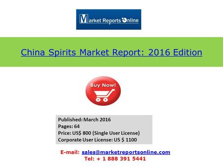 China Spirits Market Report: 2016 Edition   Tel: + 1 888 391 5441 Published: March 2016.