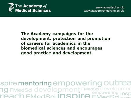 The Academy campaigns for the development, protection and promotion of careers for academics in the biomedical sciences and encourages good practice and.