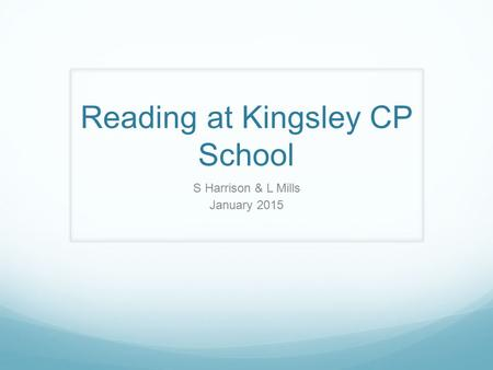Reading at Kingsley CP School S Harrison & L Mills January 2015.