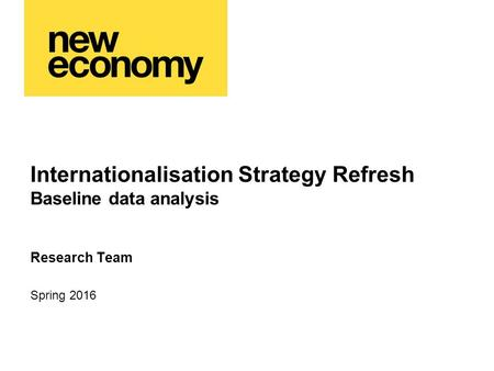 Internationalisation Strategy Refresh Baseline data analysis Research Team Spring 2016.