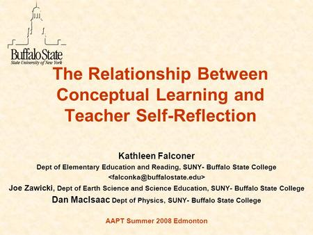 The Relationship Between Conceptual Learning and Teacher Self-Reflection Kathleen Falconer Dept of Elementary Education and Reading, SUNY- Buffalo State.