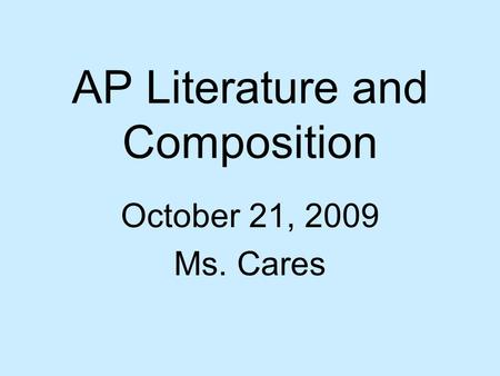 AP Literature and Composition October 21, 2009 Ms. Cares.