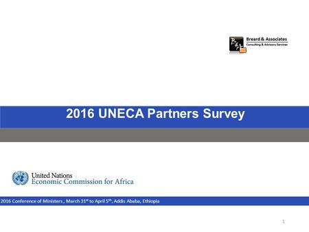 2016ECA Partners Opinion Survey j 2016 UNECA Partners Survey 2016 Conference of Ministers, March 31 st to April 5 th, Addis Ababa, Ethiopia 1.