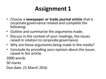 Assignment 1 Choose a newspaper or trade journal article that is corporate governance related and complete the following: Outline and summarize the arguments.