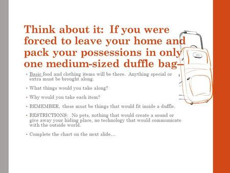 Think about it: If you were forced to leave your home and pack your possessions in only one medium-sized duffle bag-- Basic food and clothing items will.