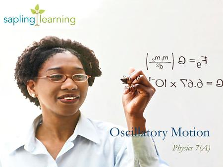 Oscillatory Motion Physics 7(A). Learning Objectives Examine and describe oscillatory motion Examine and describe wave propagation in various types of.