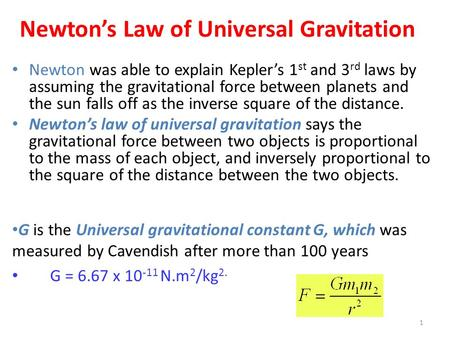 Newton's Law of Universal Gravitation Newton was able to explain Kepler's 1 st and 3 rd laws by assuming the gravitational force between planets and the.