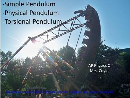 -Simple Pendulum -Physical Pendulum -Torsional Pendulum AP Physics C Mrs. Coyle