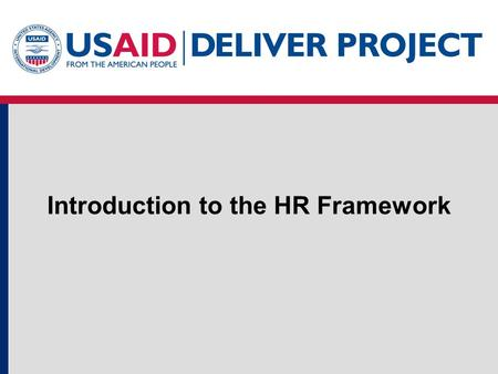 Introduction to the HR Framework. Objectives of the day Increase awareness and understanding of challenges to improving supply chain work force performance.