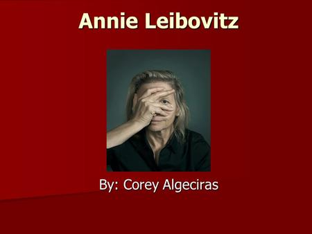 Annie Leibovitz By: Corey Algeciras. Birthplace Born Anna-Lou Leibovitz, on October 2, 1949, in Westbury, Connecticut. She was one of the six children.