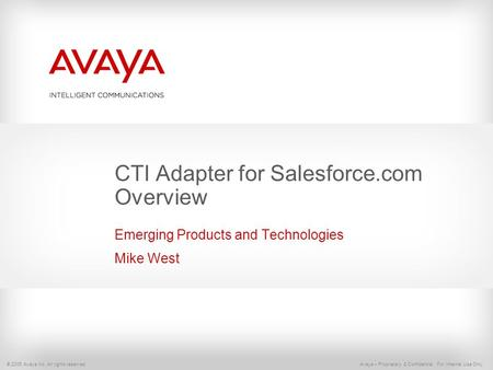 © 2005 Avaya Inc. All rights reserved. Avaya – Proprietary & Confidential. For Internal Use Only. CTI Adapter for Salesforce.com Overview Emerging Products.