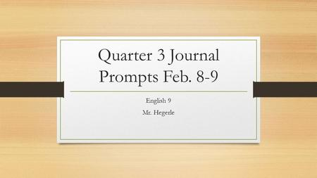 Quarter 3 Journal Prompts Feb. 8-9 English 9 Mr. Hegerle.